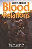 Blood Relations : Menstruation and the Origins of Culture by Chris Knight