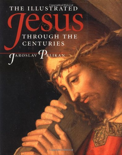 Jesus Through the Centuries, by Pelikan, J