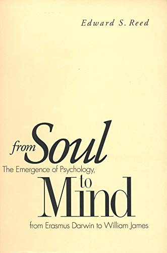From Soul to Mind: The Emergence of Psychology, from Erasmus Darwin to William James, Edward S. Reed
