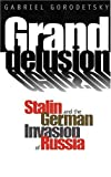 Grand Delusion: Stalin and the German Invasion of Russia