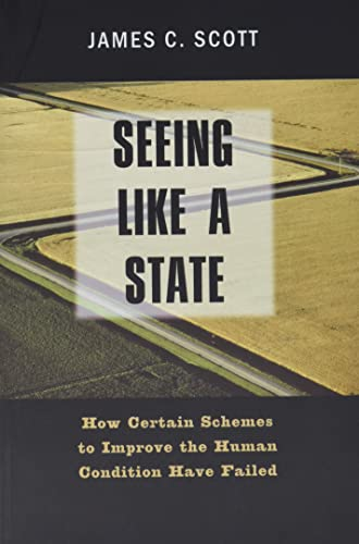609. Seeing like a State: How Certain Schemes to Improve the Human Condition Have Failed