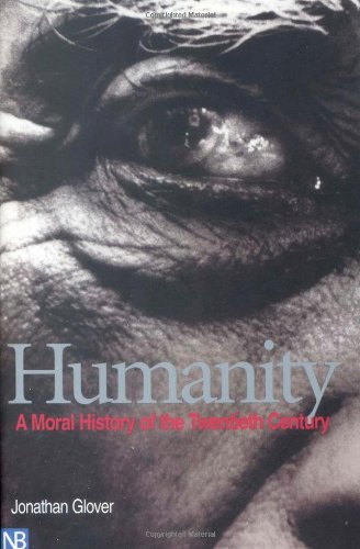 Humanity: A Moral History of the Twentieth Century, by Glover, J