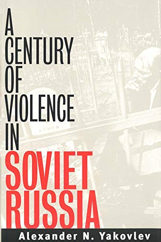 A Century of Violence in Soviet Russia, by Yakovlev, A