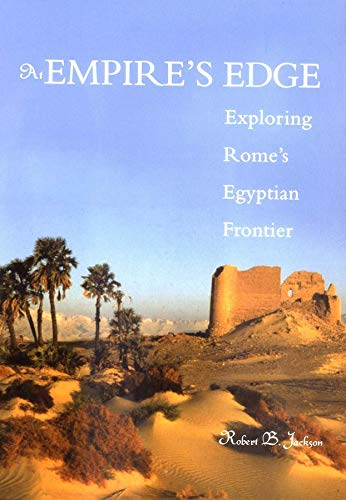 At Empires Edge: Exploring Romes Egyptian Frontier by Robert B. Jackson