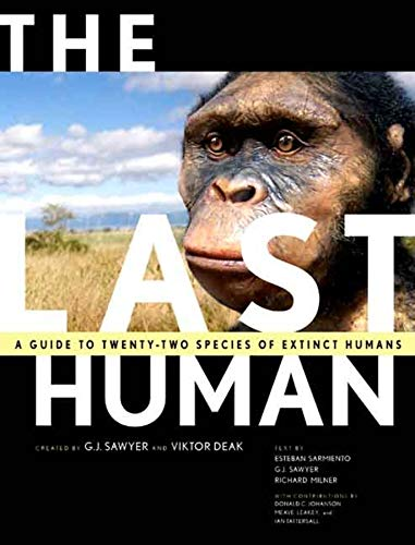The Last Human: A Guide to Twenty-Two Species of Extinct Humans, G. J. Sawyer; Viktor Deak; Esteban Sarmiento; Richard Milner
