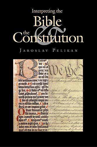 Interpreting the Bible and the Constitution (John W. Kluge Center Books), Pelikan, Jaroslav