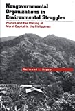 Nongovernmental Organizations in Environmental Struggles : Politics and the Making of Moral Capital in the Philippines (Yale Agrarian Studies Series)