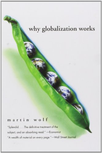 Why Globalization Works (Yale Nota Bene), Martin Wolf