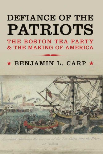 Defiance of the Patriots: The Boston Tea Party and the Making of America, Carp, Benjamin L.