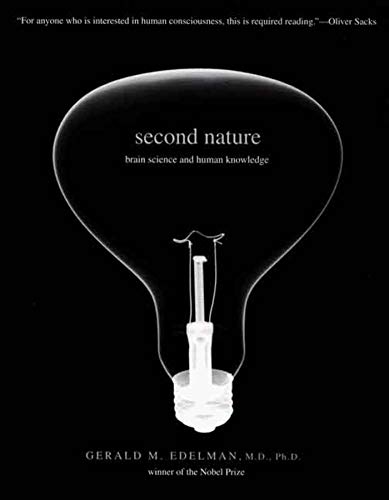 Second Nature: Brain Science and Human Knowledge, by Edelman, G.