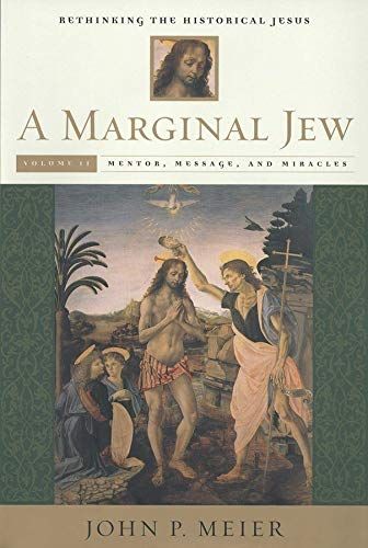 A Marginal Jew: Rethinking the Historical Jesus, Volume II: Mentor, Message, and Miracles (The Anchor Yale Bible Reference Library)