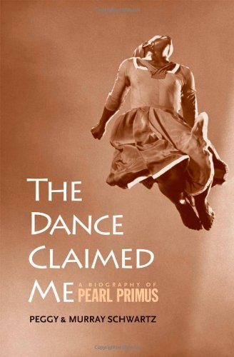 The Dance Claimed Me: A Biography of Pearl Primus, Schwartz, Peggy; Schwartz, Murray