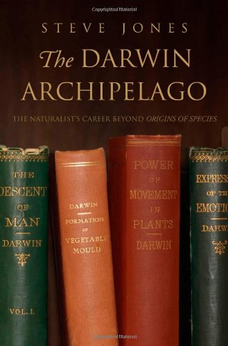 The Darwin Archipelago: The Naturalist's Career Beyond Origin of Species, by Jones, S.