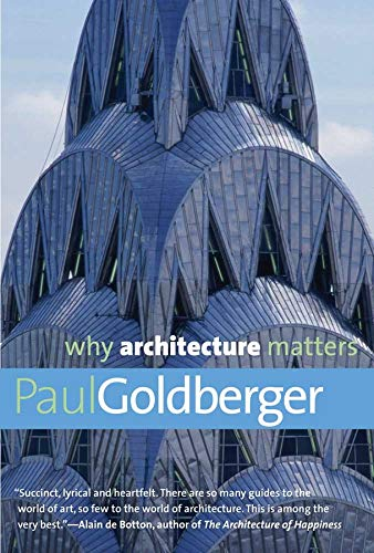 Why Architecture Matters (Why X Matters Series) - Paul Goldberger