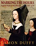 Marking the Hours: English People and Their Prayers, 1240-1570, Duffy, Eamon