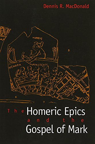 The Homeric Epics and the Gospel of Mark, by MacDonald, Dennis R. Professor
