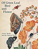 Of green leaf, bird, and flower : artists' books and the natural world / edited by Elisabeth R. Fairman.
