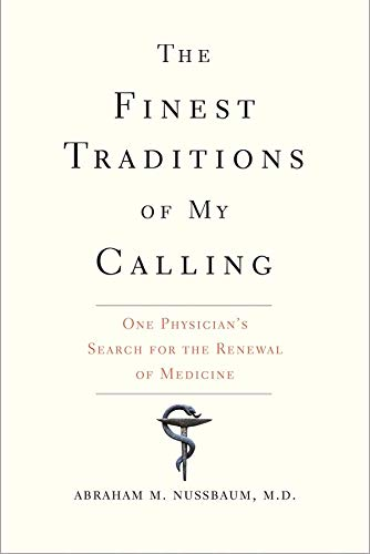 The Finest Traditions of My Calling: One Physician's Search for the Renewal of Medicine - Abraham M. Nussbaum