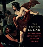 The|Brothers le Nain : Painters of Seventeenth-Century France | Dickerson, C. D. III