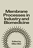 Membrane processes in industry and biomedicine | Symposium on Membrane Processes in Industry and Biomedicine. 1970, Chicago. Auteur