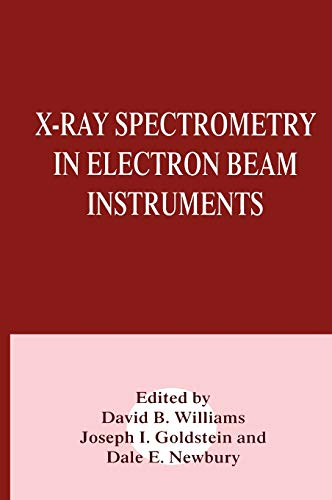 X-Ray Spectrometry in Electron Beam Instruments - Joseph Goldstein, Dale E. Newbury, David B. Williams