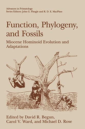 FUNCTION, PHYLOGENY AND FOSSILS: MIOCENE HOMINOID EVOLUTION AND ADAPTATIONS