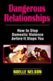 Dangerous Relationships: How to Stop Domestic Violence Before It Stops You