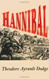Hannibal: A History of the Art of War Among the Carthagonians and Romans Down to the Battle of Pydna, 168 B.C., With a Detailed Account of the Secon - book cover picture