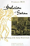 A Delusion of Satan : The Full Story of the Salem Witch Trials - by Frances Hill, Karen Armstrong (Introduction)
