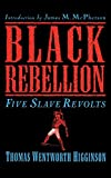 Black Rebellion: Five Slave Revolts by Thomas Wentworth Higginson, James M. McPherson