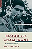 Blood and Champagne: The Life and Times of Robert Capa by Alex Kershaw