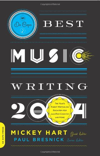 Da Capo Best Music Writing 2004 edited by Mickey Hart (guest editor) and Paul Bresnick (series editor)
