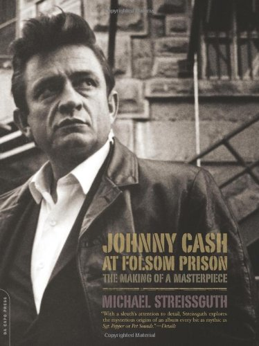 Johnny Cash at Folsom Prison: The Making of a Masterpiece by Michael Streissguth