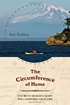 The Circumference of Home: One Man's Yearlong Quest for a Radically Local Life by Kurt Hoelting