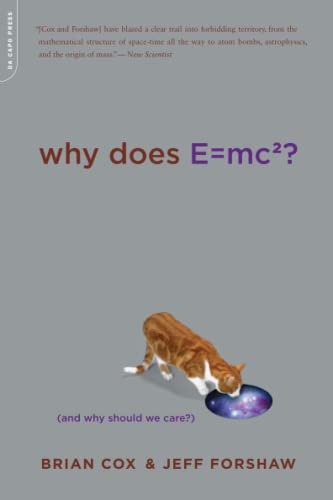 Why Does E=mc2?: (And Why Should We Care?), by Cox, Brian & Forshaw, Jeff