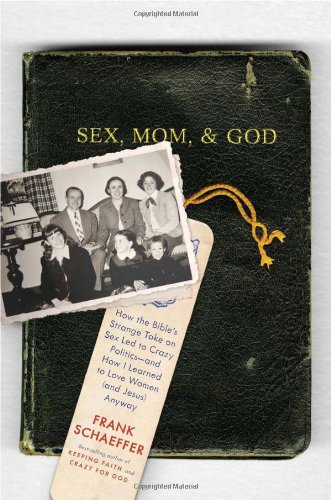 Sex, Mom, and God, by Schaeffer, F.
