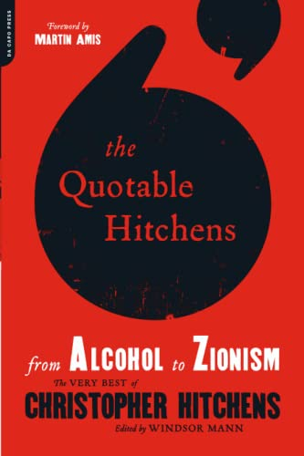 The Quotable Hitchens: From Alcohol to Zionism—The Very Best of Christopher Hitchens, by Hitchens, C.