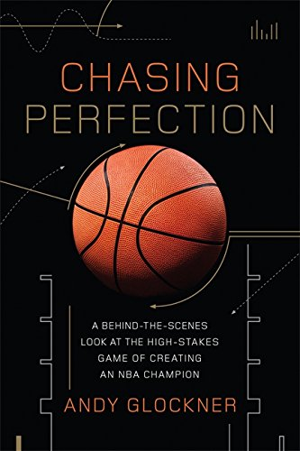 Chasing Perfection: A Behind-the-Scenes Look at the High-Stakes Game of Creating an NBA Champion - Andy Glockner