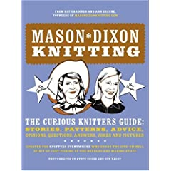 Mason-Dixon Knitting : The Curious Knitters' Guide: Stories, Patterns, Advice, Opinions, Questions, Answers, Jokes, and Pictures