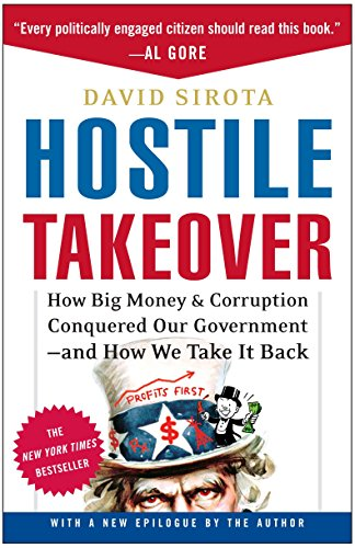 Hostile Takeover: How Big Money and Corruption Conquered Our Government–and How We Take It Back