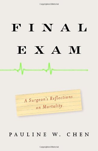 Final Exam: A Surgeon's Reflections on Mortality, by Chen, P.W.