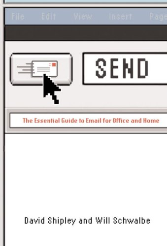 Send: The Essential Guide to Email for Office and Home - David Shipley, Will Schwalbe