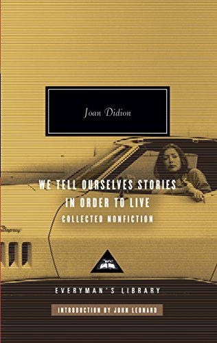 We Tell Ourselves Stories in Order to Live: Collected Nonfiction, by Didion, J.