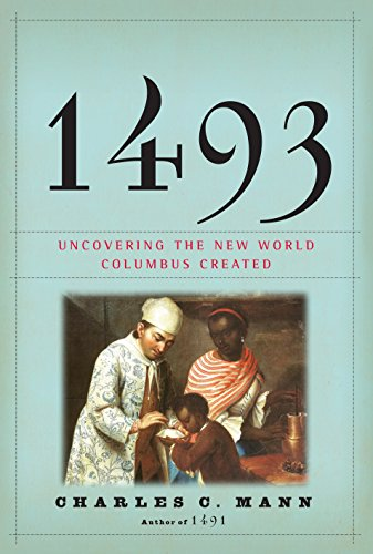 1493: Uncovering the New World Columbus Created, by Mann, C.C.