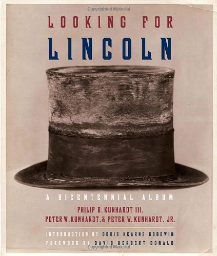 Looking for Lincoln: The Making of an American Icon, Philip B. Kunhardt III; Peter W. Kunhardt; Peter W. Kunhardt Jr.