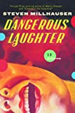 Book Cover: Dangerous Laughter, Thirteen Stories By Steven Millhauser