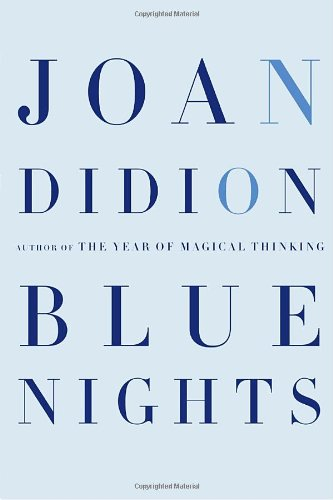 Blue Nights, by Didion, J.