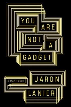 You Are Not a Gadget: A Manifesto, Lanier, Jaron