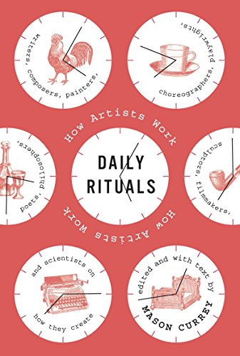 Daily Rituals: How Artists Work, by Currey, M.