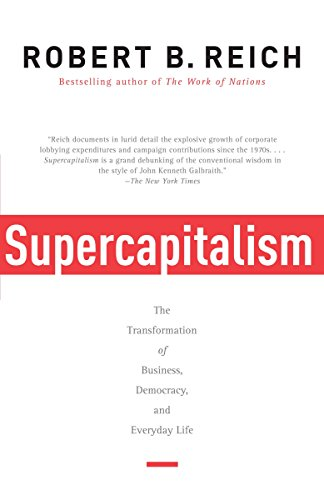 Supercapitalism: The Transformation of Business, Democracy, and Everyday Life, Reich, Robert B.